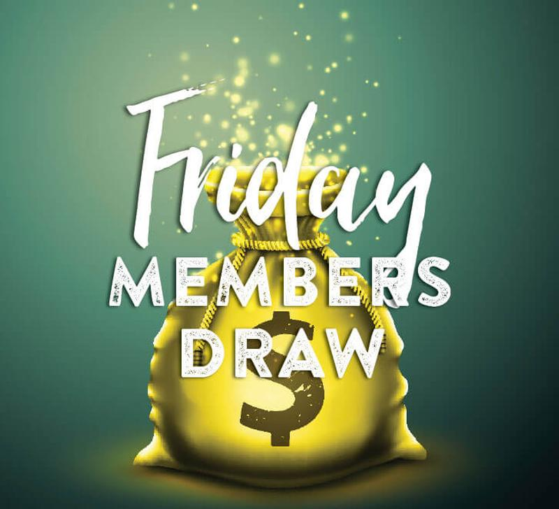 MEMBERS DRAW - Friday Nights